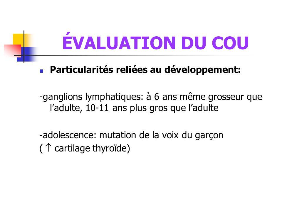 ÉVALUATION DU COU Particularités reliées au développement: