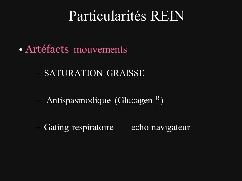 Particularités REIN Artéfacts mouvements SATURATION GRAISSE
