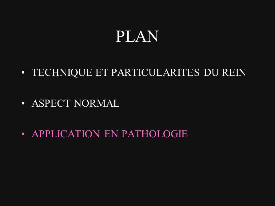 PLAN TECHNIQUE ET PARTICULARITES DU REIN ASPECT NORMAL