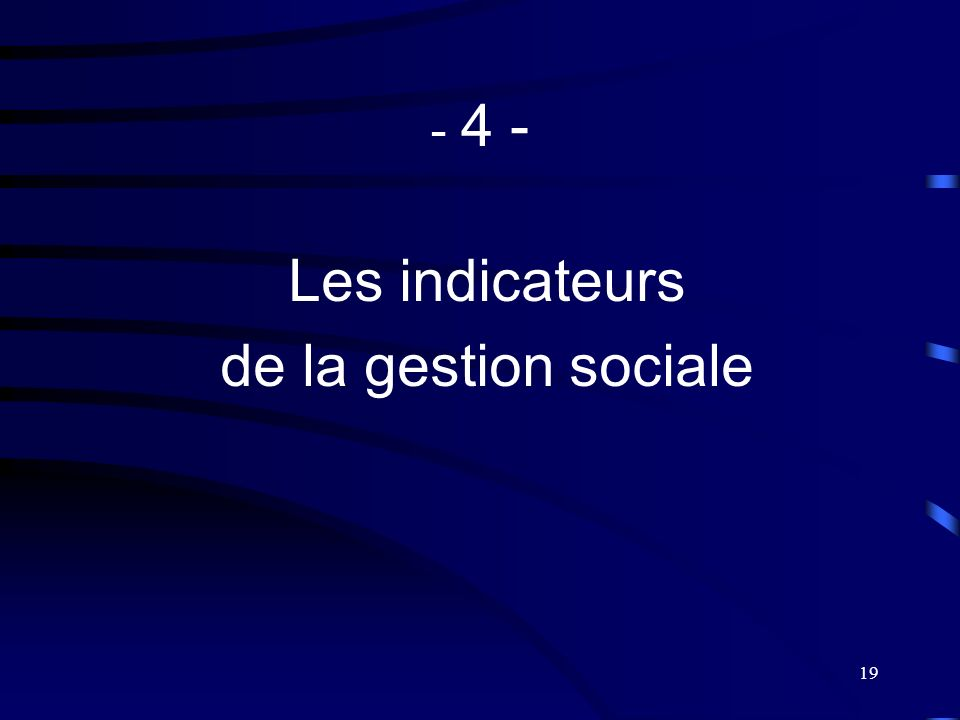 - 4 - Les indicateurs de la gestion sociale