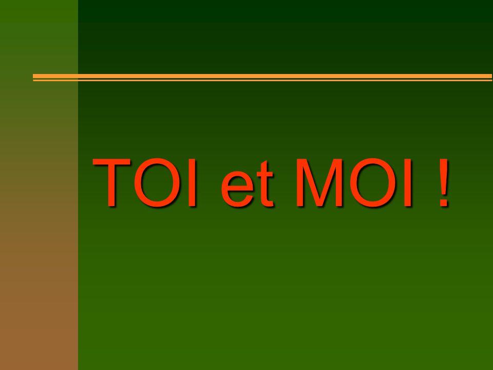 TOI et MOI !