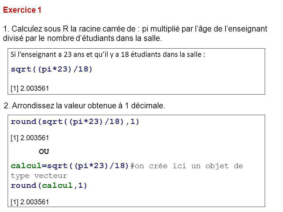 calcul=sqrt((pi*23)/18)#on crée ici un objet de type vecteur