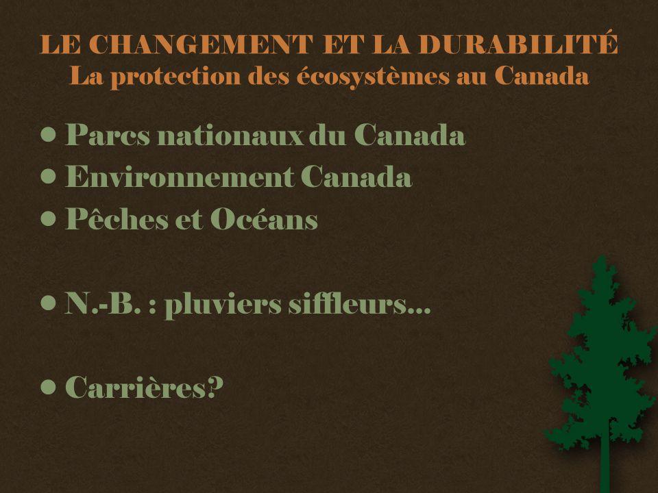 LE CHANGEMENT ET LA DURABILITÉ La protection des écosystèmes au Canada