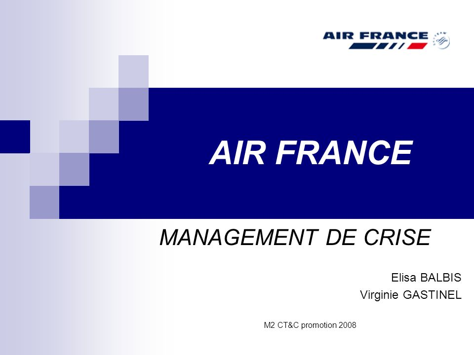 AIR FRANCE MANAGEMENT DE CRISE Elisa BALBIS Virginie GASTINEL