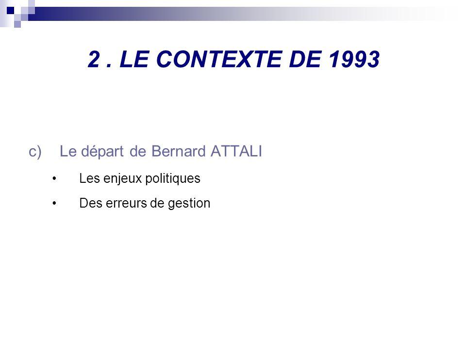 2 . LE CONTEXTE DE 1993 Le départ de Bernard ATTALI