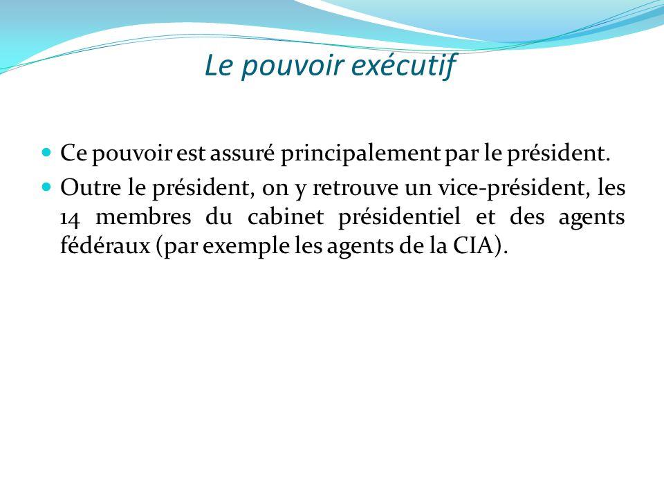 Le pouvoir exécutif Ce pouvoir est assuré principalement par le président.