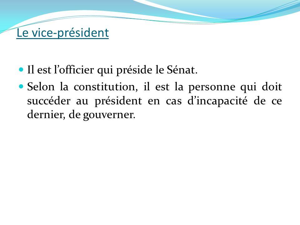 Le vice-président Il est l'officier qui préside le Sénat.