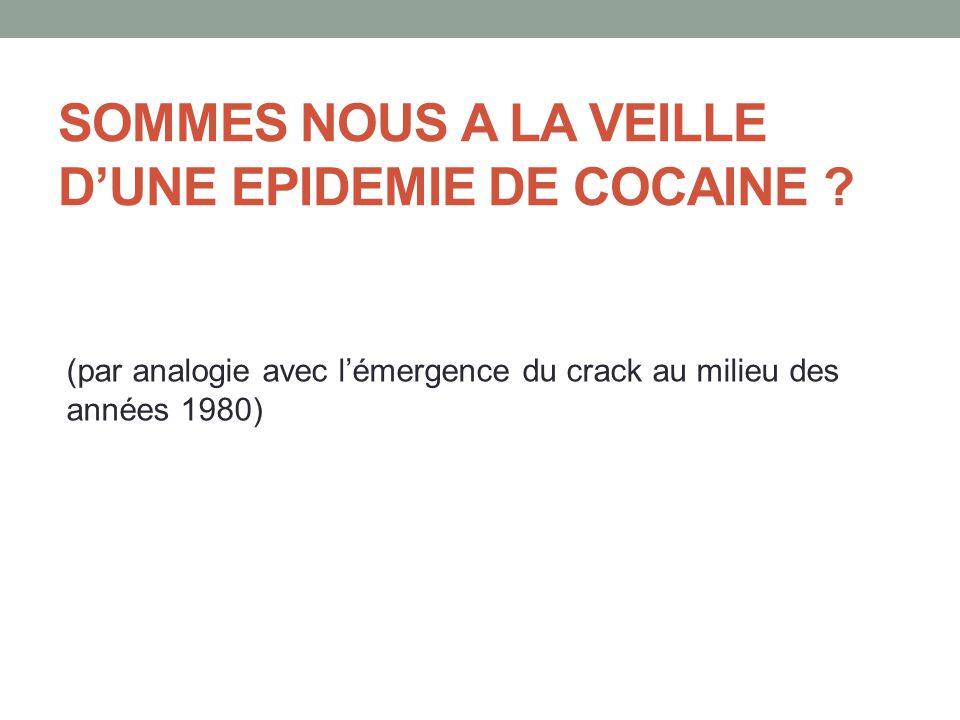 SOMMES NOUS A LA VEILLE D'UNE EPIDEMIE DE COCAINE