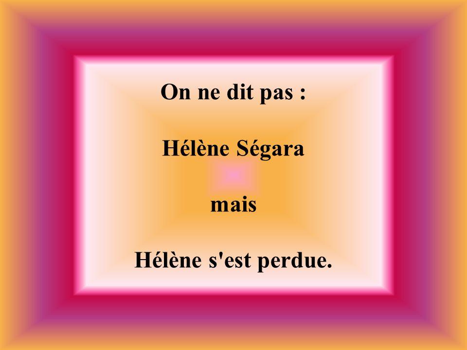 On ne dit pas : Hélène Ségara mais Hélène s est perdue.