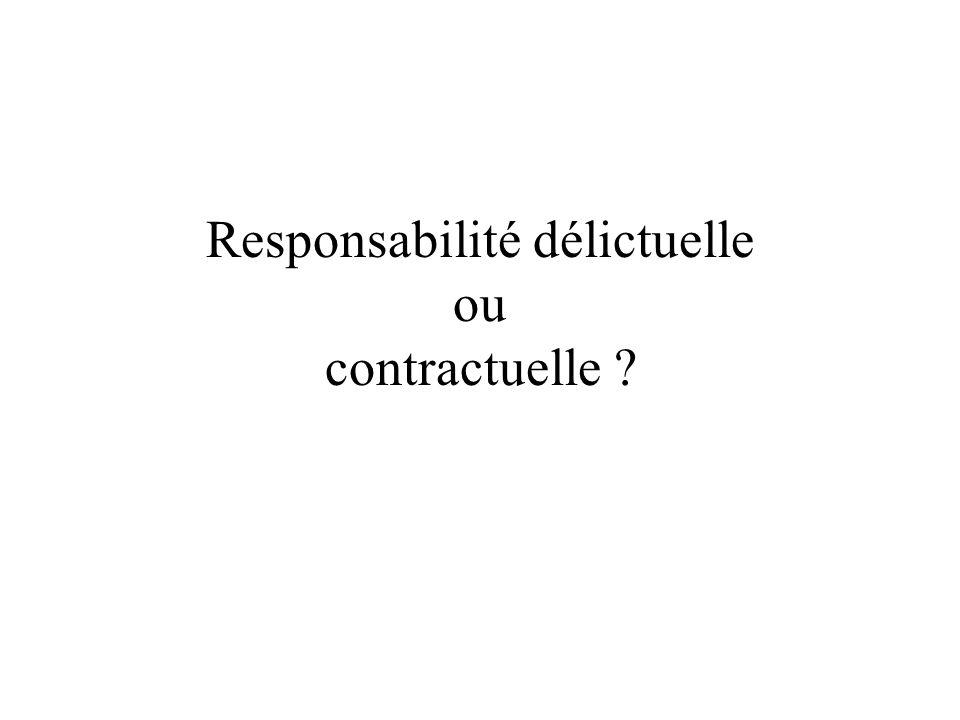 Responsabilité délictuelle ou contractuelle