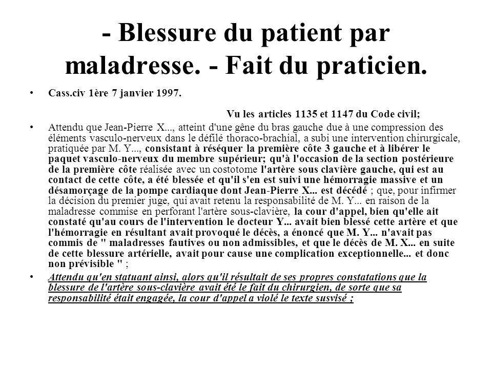 - Blessure du patient par maladresse. - Fait du praticien.