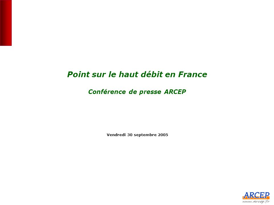 Point sur le haut débit en France Conférence de presse ARCEP