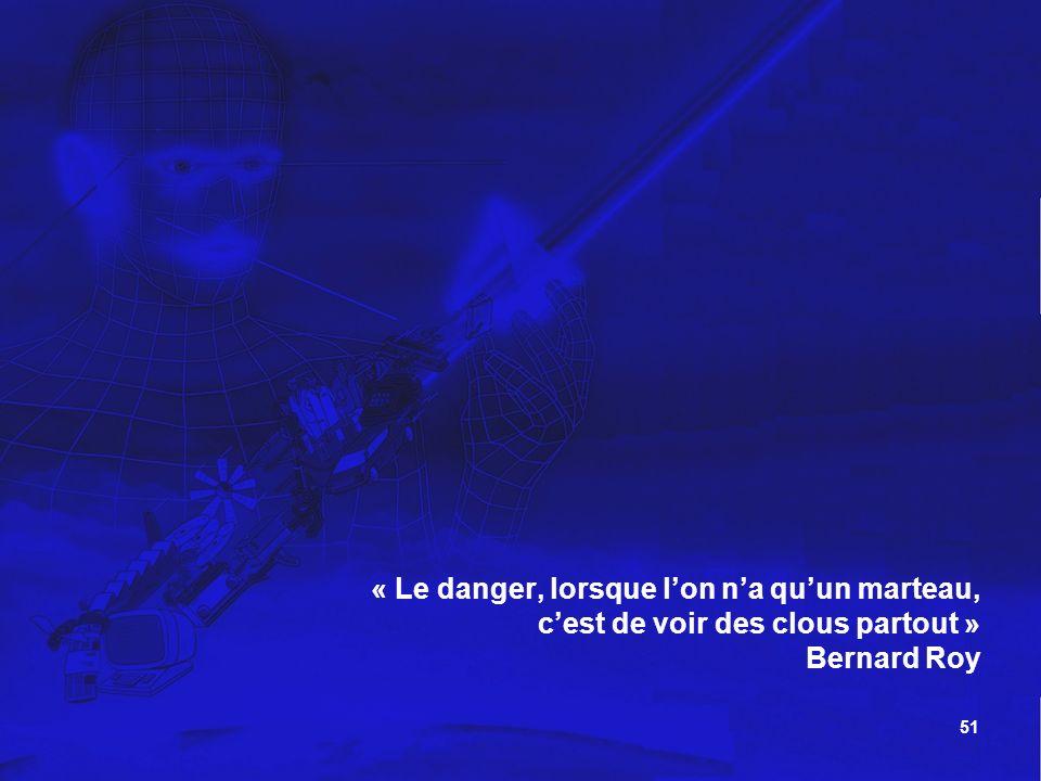 « Le danger, lorsque l'on n'a qu'un marteau,