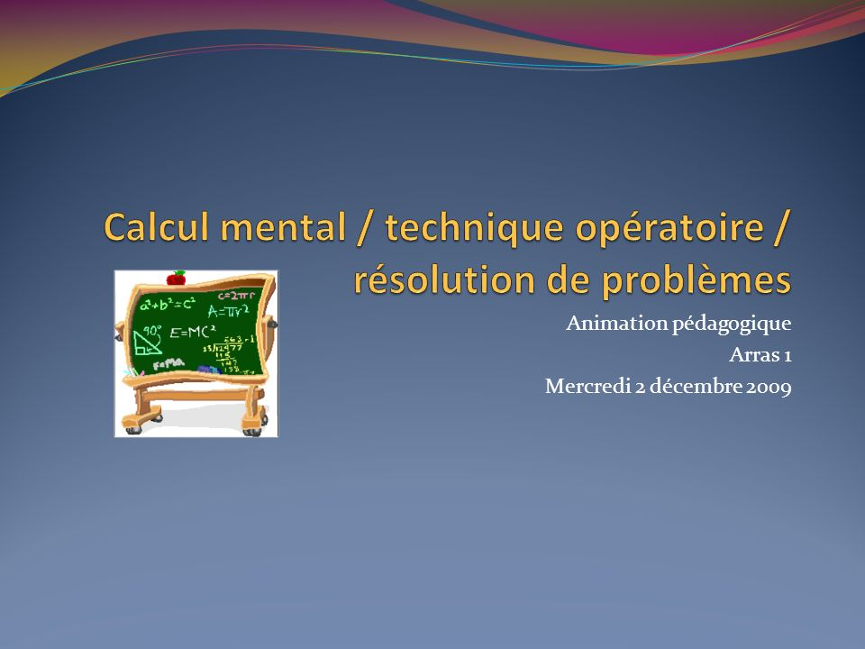 Calcul mental / technique opératoire / résolution de problèmes