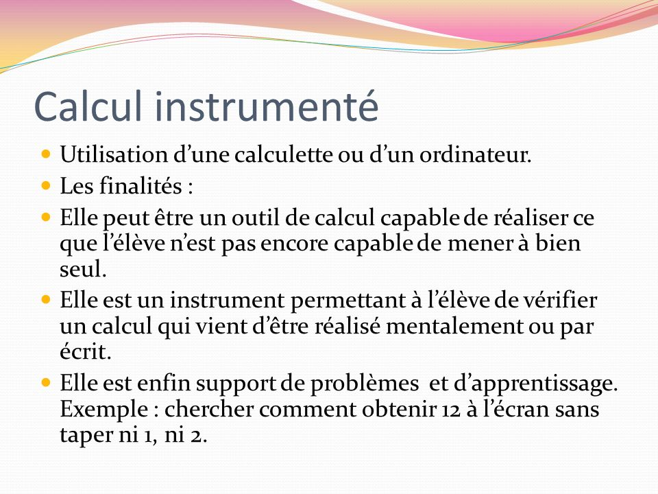Calcul instrumenté Utilisation d'une calculette ou d'un ordinateur.