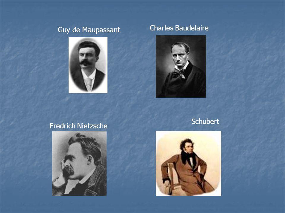 Charles Baudelaire Guy de Maupassant Schubert Fredrich Nietzsche