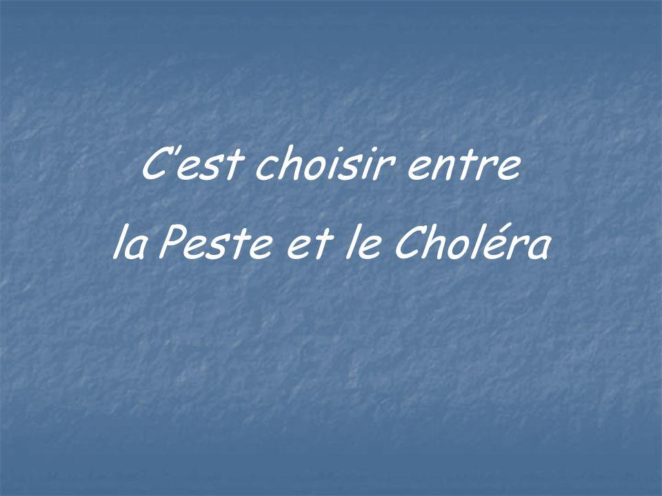 C'est choisir entre la Peste et le Choléra
