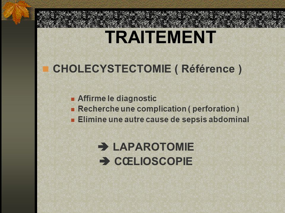 TRAITEMENT CHOLECYSTECTOMIE ( Référence )  LAPAROTOMIE  CŒLIOSCOPIE