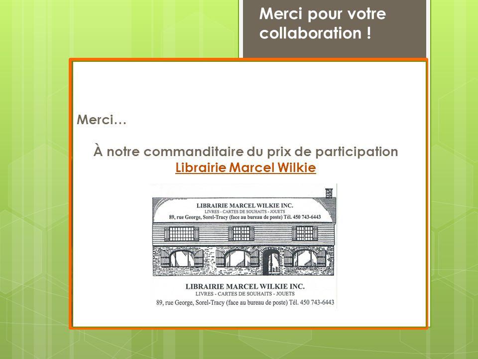 À notre commanditaire du prix de participation Librairie Marcel Wilkie