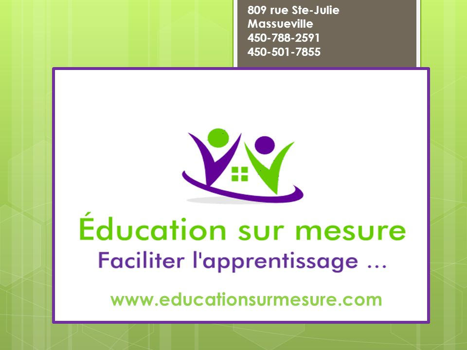 www.educationsurmesure.com 809 rue Ste-Julie Massueville 450-788-2591