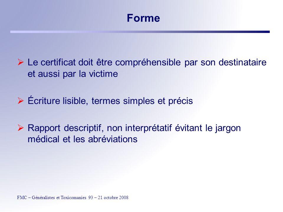 Forme Le certificat doit être compréhensible par son destinataire et aussi par la victime. Écriture lisible, termes simples et précis.