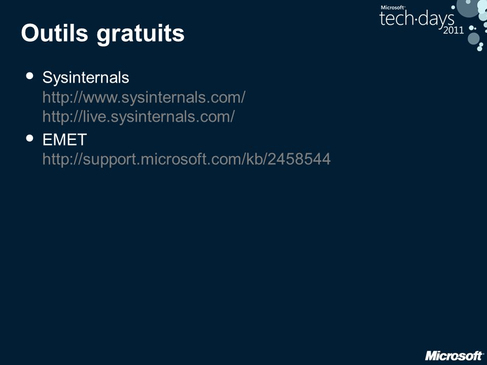 Outils gratuits Sysinternals http://www.sysinternals.com/ http://live.sysinternals.com/ EMET http://support.microsoft.com/kb/2458544.