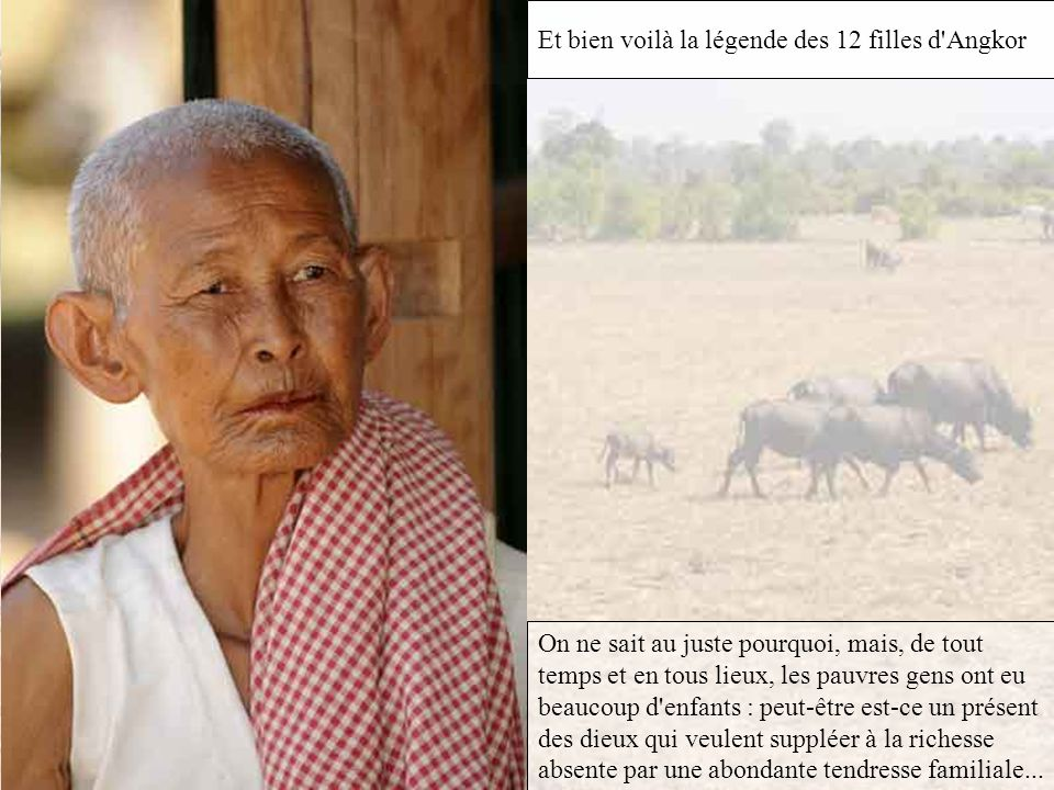 Et bien voilà la légende des 12 filles d Angkor