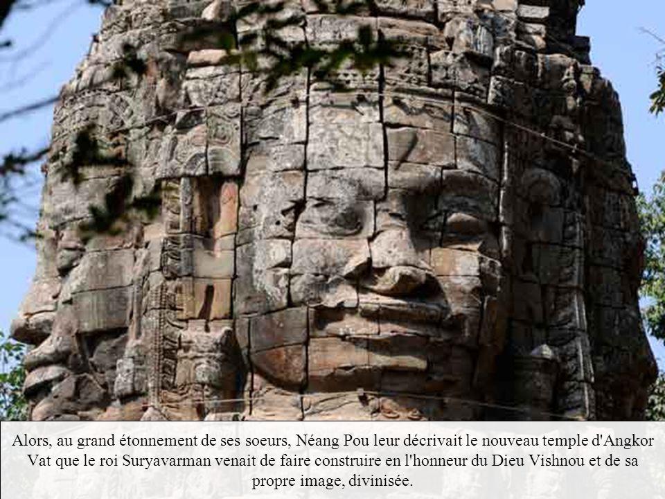Alors, au grand étonnement de ses soeurs, Néang Pou leur décrivait le nouveau temple d Angkor Vat que le roi Suryavarman venait de faire construire en l honneur du Dieu Vishnou et de sa propre image, divinisée.