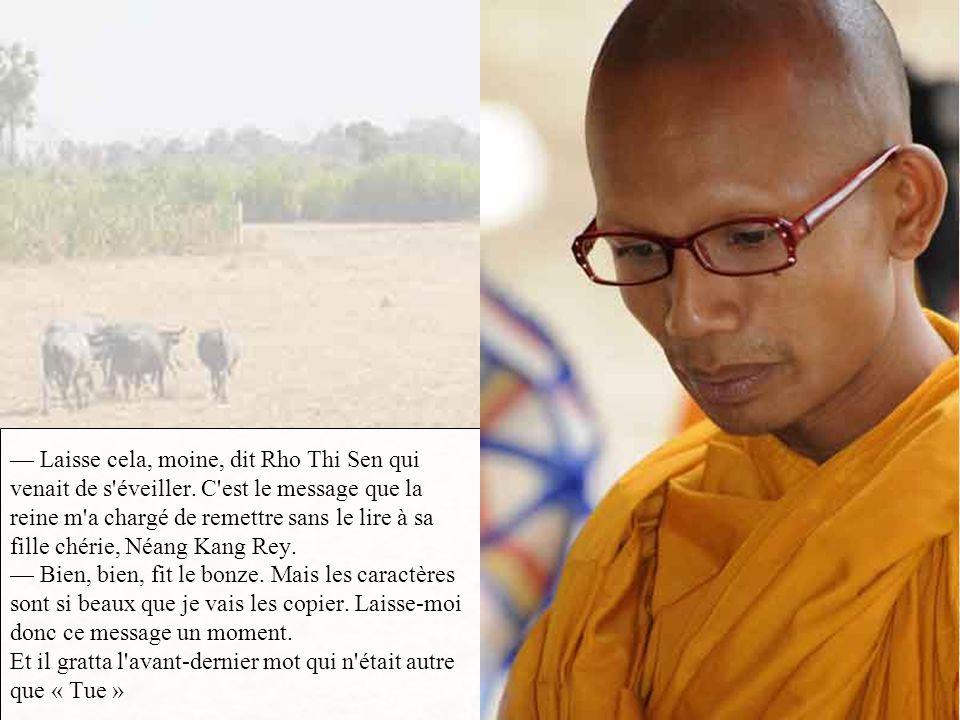 — Laisse cela, moine, dit Rho Thi Sen qui venait de s éveiller