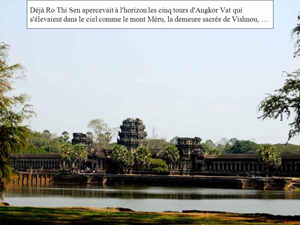 Déjà Ro Thi Sen apercevait à l horizon les cinq tours d Angkor Vat qui s élevaient dans le ciel comme le mont Méru, la demeure sacrée de Vishnou, …