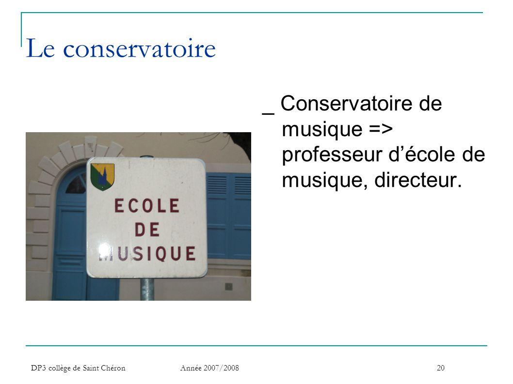 Le conservatoire _ Conservatoire de musique => professeur d'école de musique, directeur. DP3 collège de Saint Chéron.