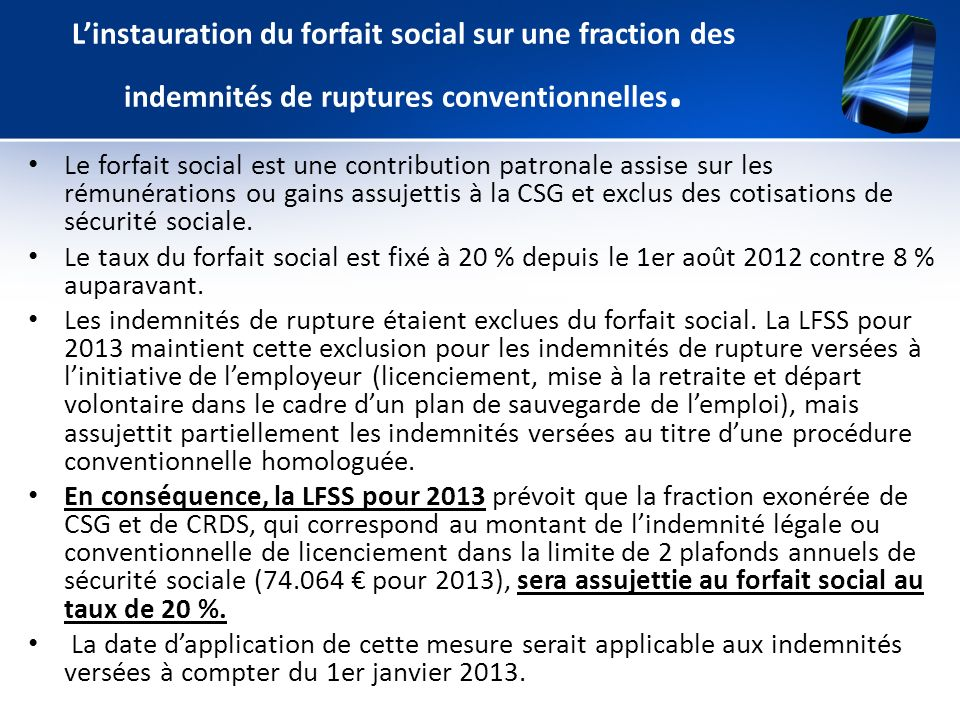 L'instauration du forfait social sur une fraction des indemnités de ruptures conventionnelles.