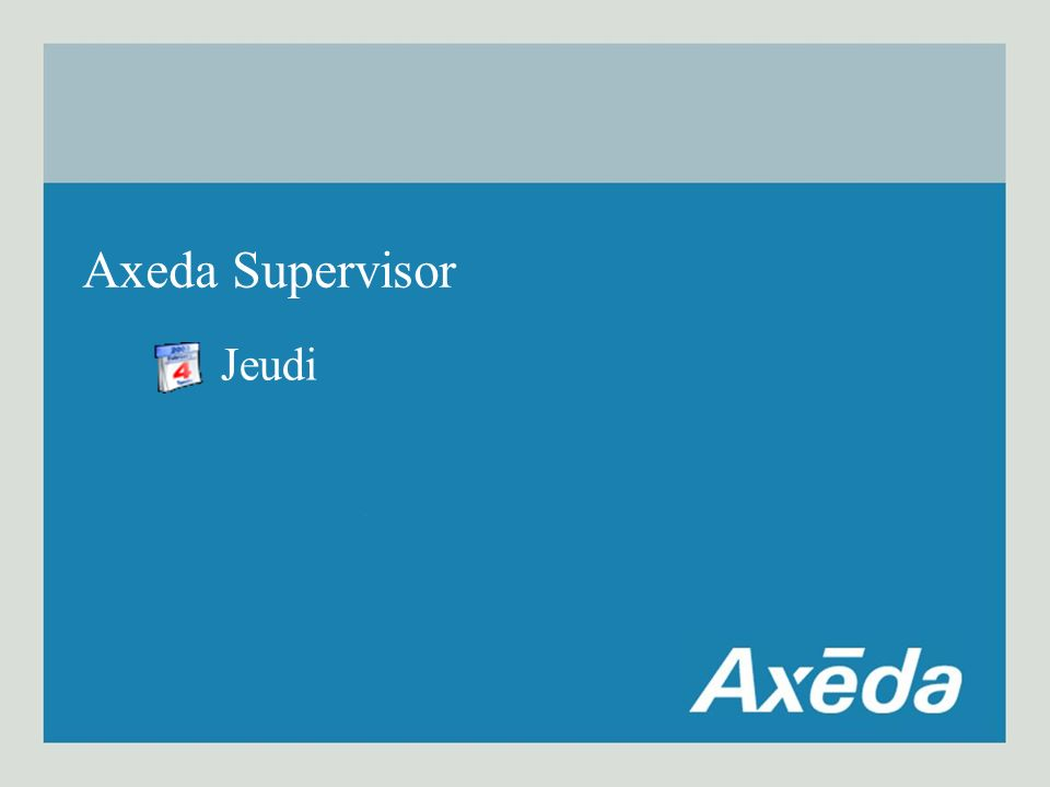 Axeda Supervisor Jeudi