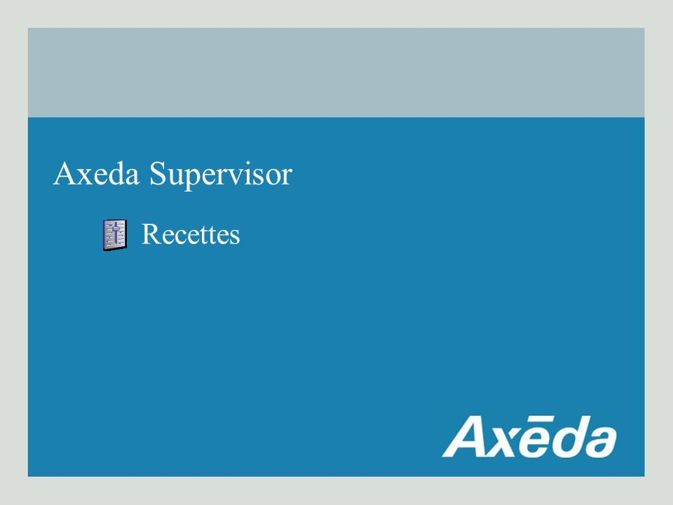 Axeda Supervisor Recettes