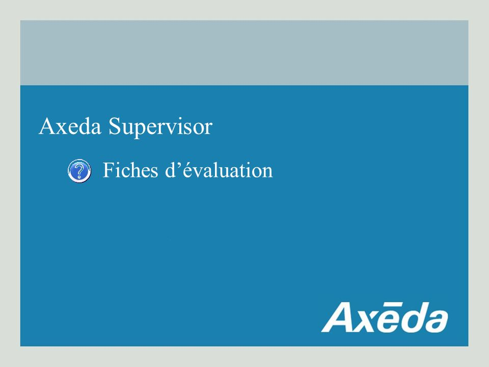 Axeda Supervisor Fiches d'évaluation