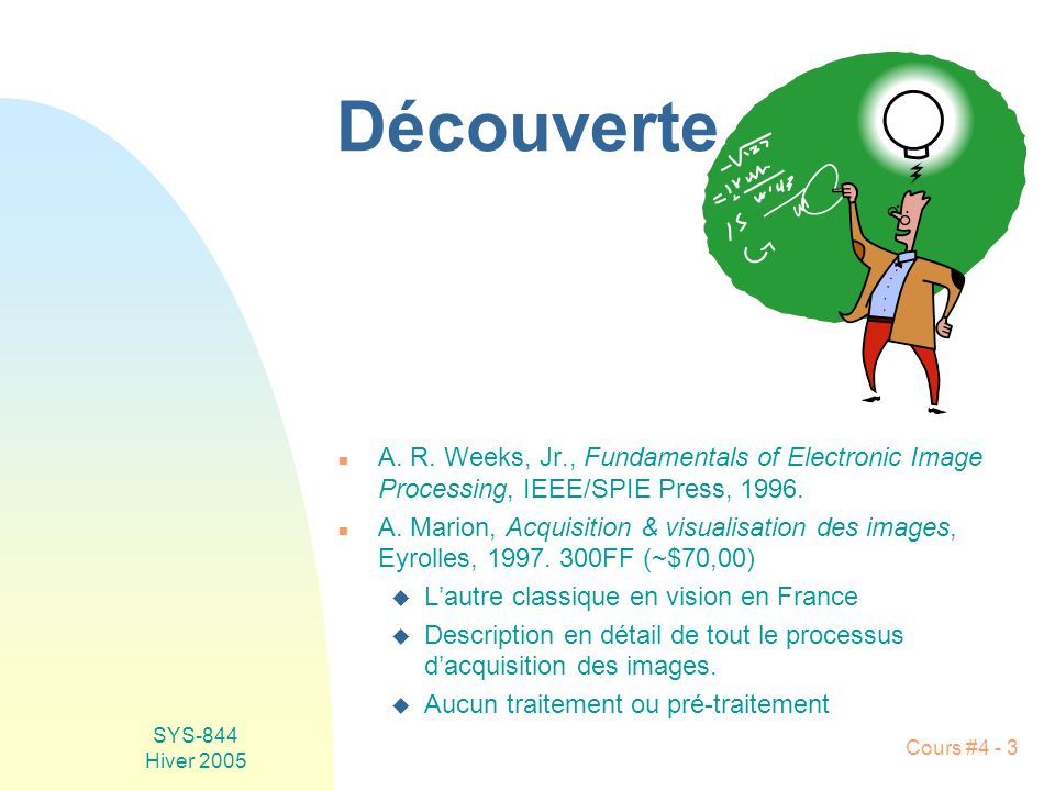 Découverte A. R. Weeks, Jr., Fundamentals of Electronic Image Processing, IEEE/SPIE Press, 1996.