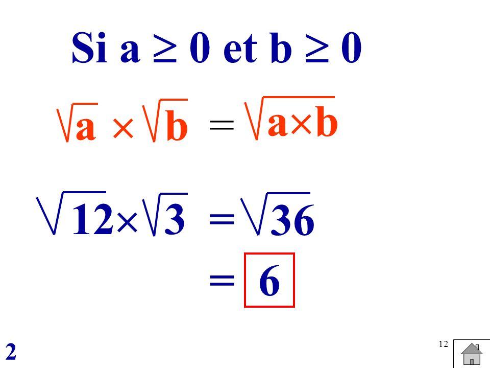 Si a  0 et b  0 ab a  b = 12 3  = 36 = 6 2
