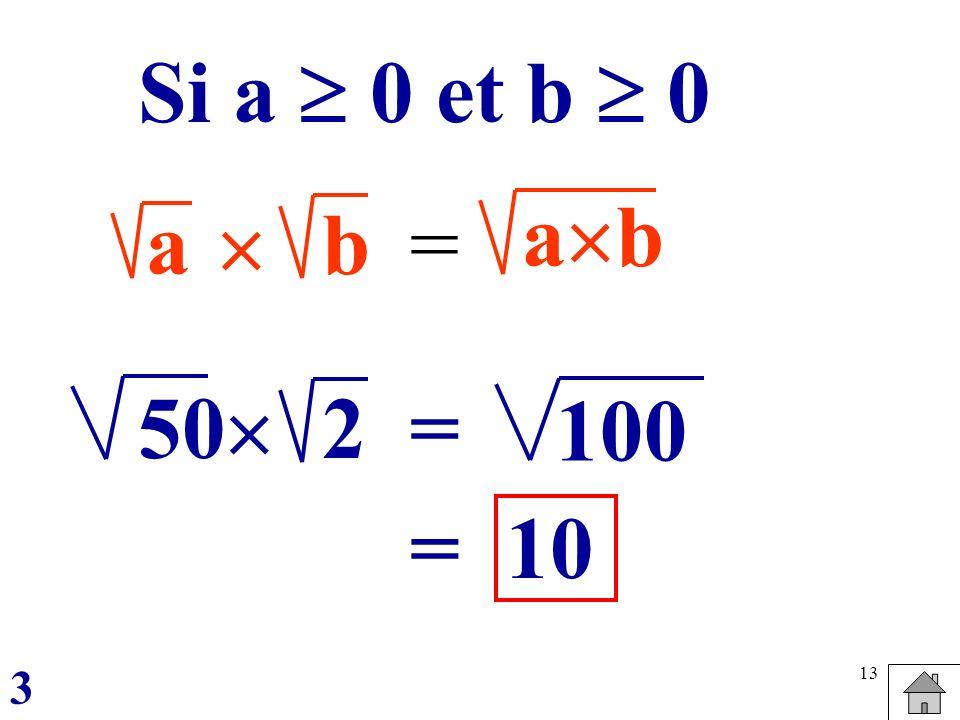 Si a  0 et b  0 ab a  b = 50 2  = 100 = 10 3