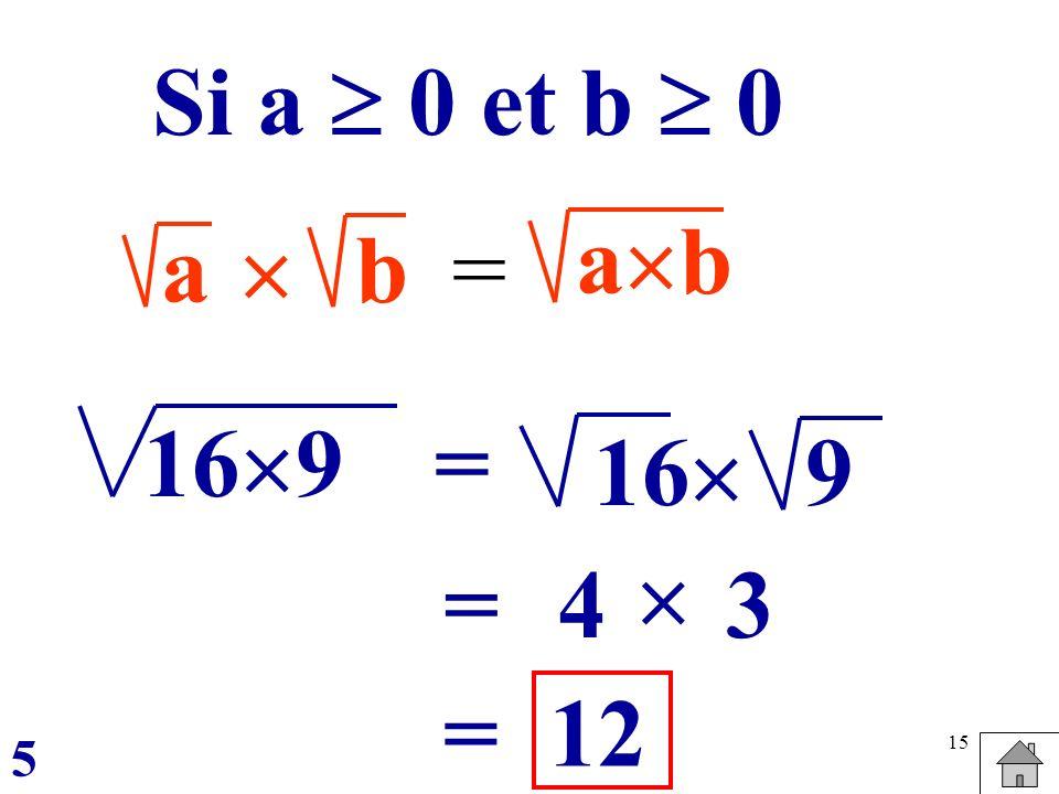 Si a  0 et b  0 ab a  b = 169 = 16  9  = 4 3 = 12 5