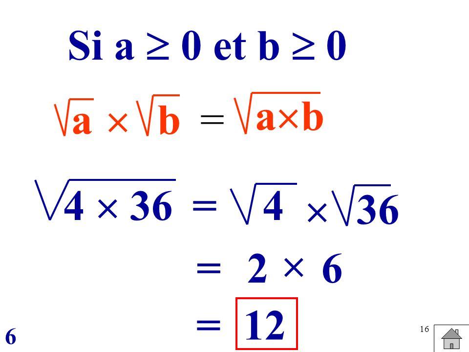Si a  0 et b  0 ab a  b = 4  36 = 4  36  = 2 6 = 12 6