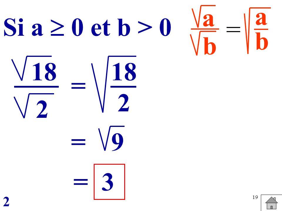 a b a b Si a  0 et b > 0 = 18 2 = 18 2 = 9 = 3 2