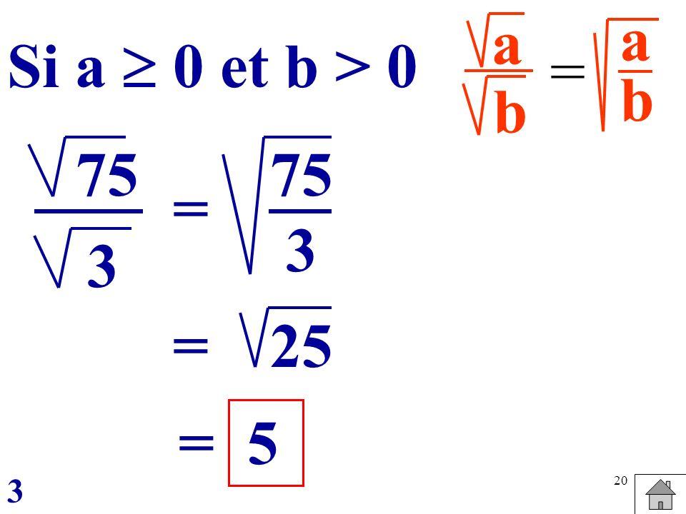 a b a b Si a  0 et b > 0 = 75 3 = 75 3 = 25 = 5 3