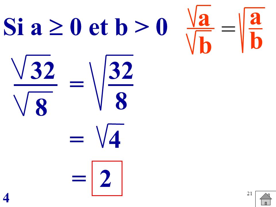a b a b Si a  0 et b > 0 = 32 8 = 32 8 = 4 = 2 4