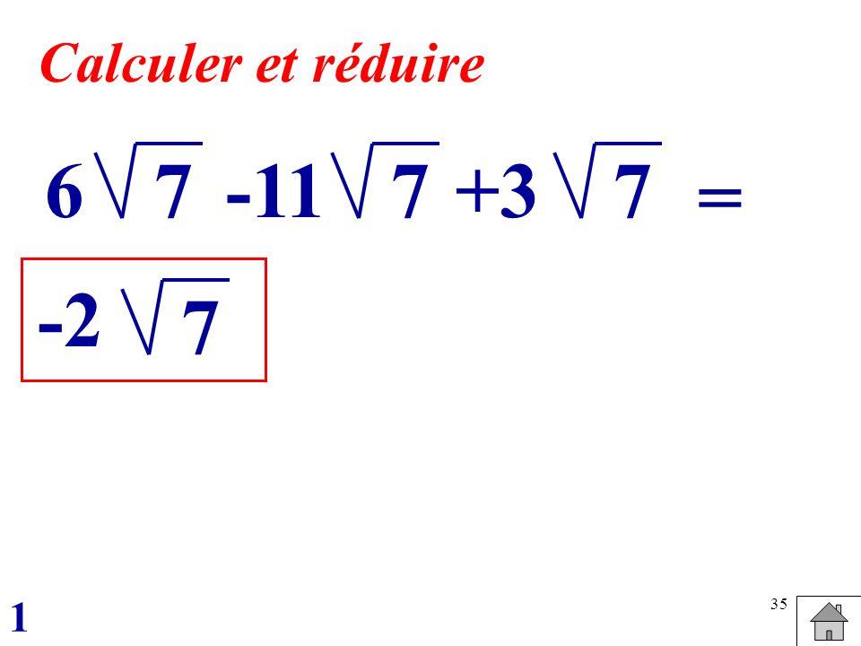 Calculer et réduire 6 7 -11 7 +3 7 = -2 7 1