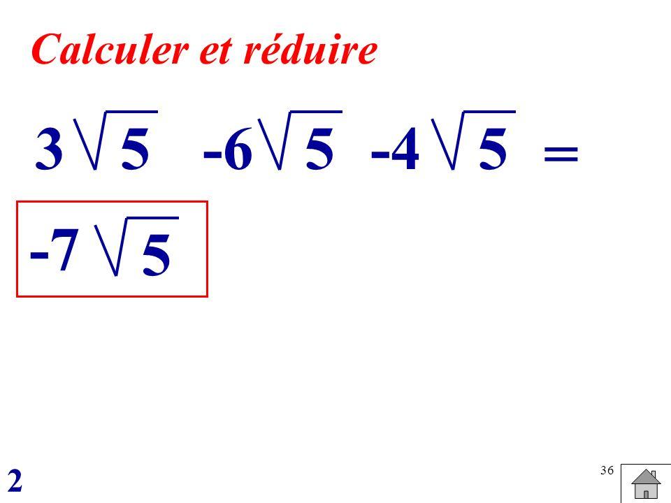 Calculer et réduire 3 5 -6 5 -4 5 = -7 5 2