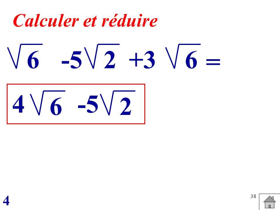 Calculer et réduire 6 -5 2 +3 6 = 4 -5 6 2 4
