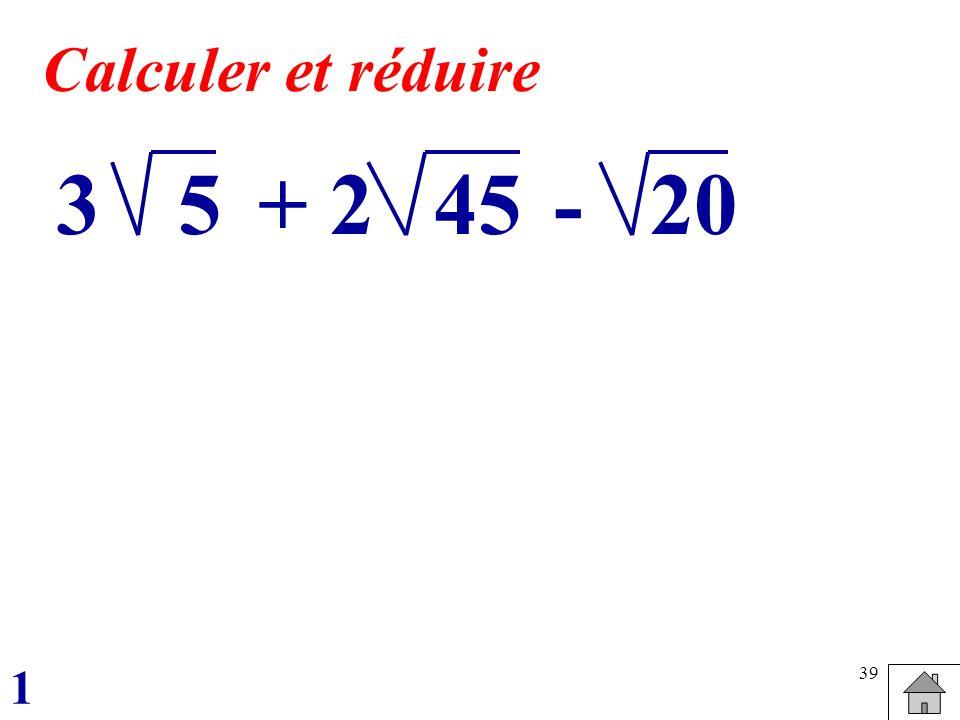 Calculer et réduire 3 5 + 2 45 - 20 1