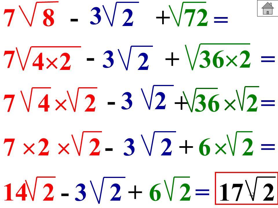 37. 8. - 2. + 72. = - 7. 3. + 362. = 42. 2. - 3. 2. 7. 4.  2. + 36.  2. = 7  2  2. - 3. 2. + 6.