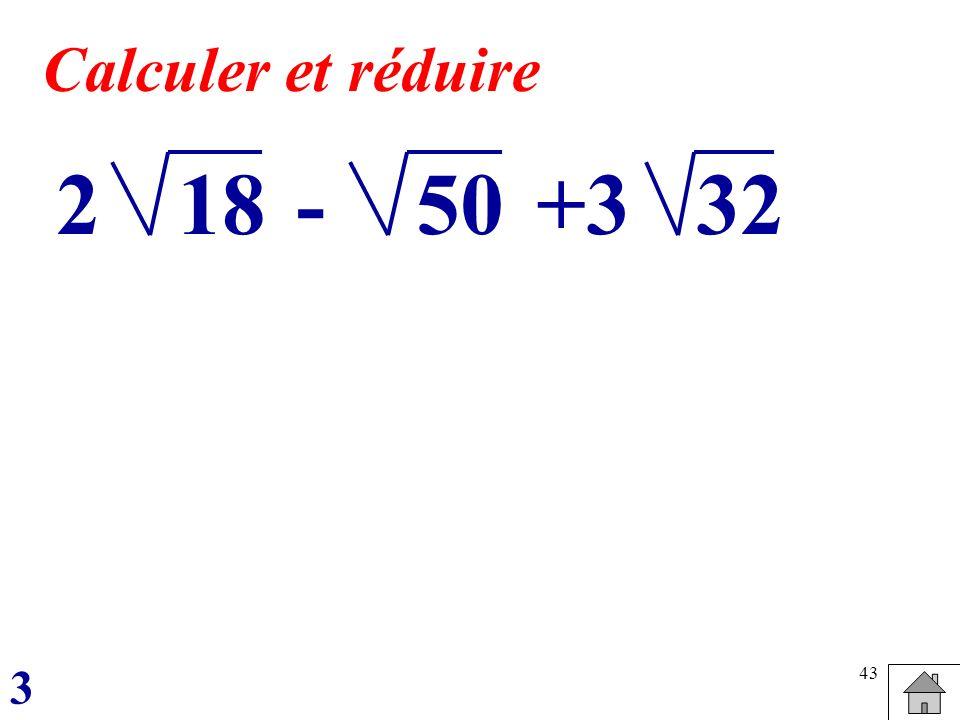 Calculer et réduire 2 18 - 50 +3 32 3