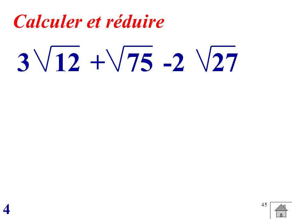 Calculer et réduire 3 12 + 75 -2 27 4